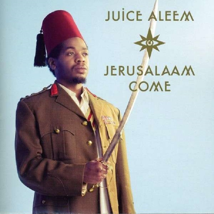 Juice Aleem - Jerusalaam Come