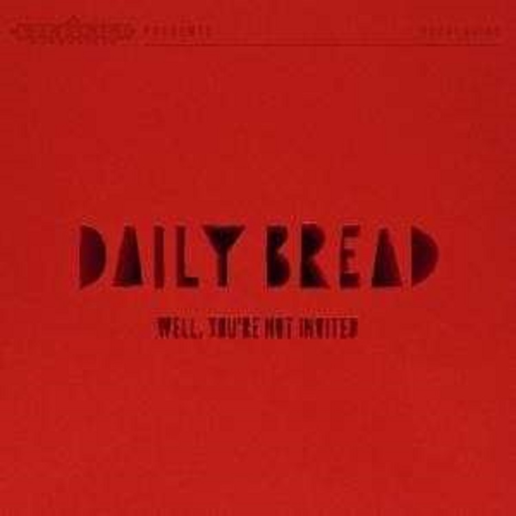 Daily Bread - Well You´re Not Invited
