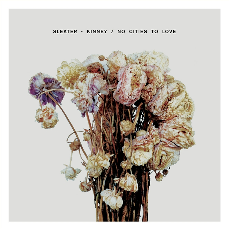 Sleater Kinney No Cities to Love 750