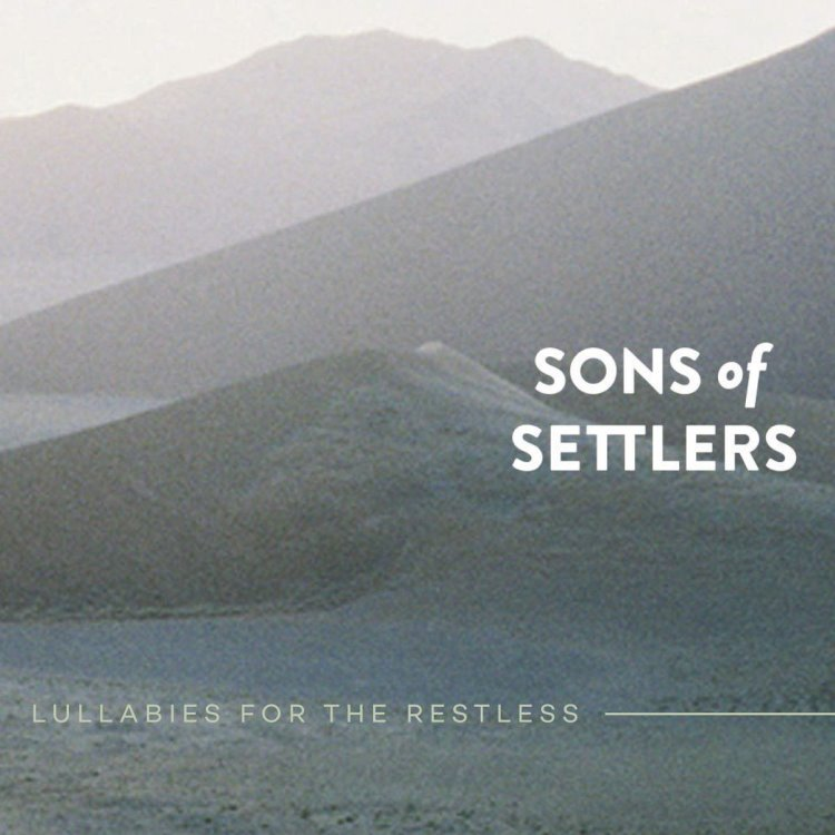 Sons of Settlers - Lullabies For The Restless